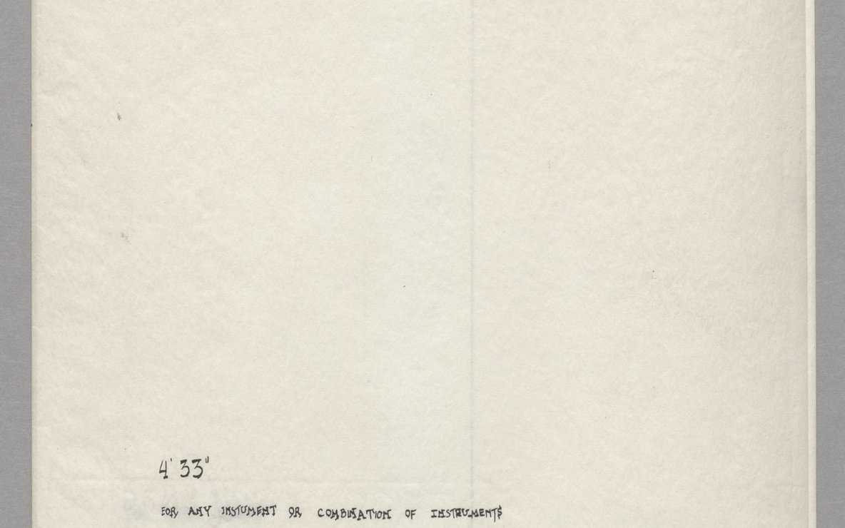 John Cage. *4′33″ (In Proportional Notation).* 1952/53. Ink on paper, each page: 11 × 8 1/2″ (27.9 × 21.6 cm). The Museum of Modern Art, New York. Acquired through the generosity of Henry Kravis in honor of Marie-Josée Kravis, 2012. © 2013 John Cage Trust