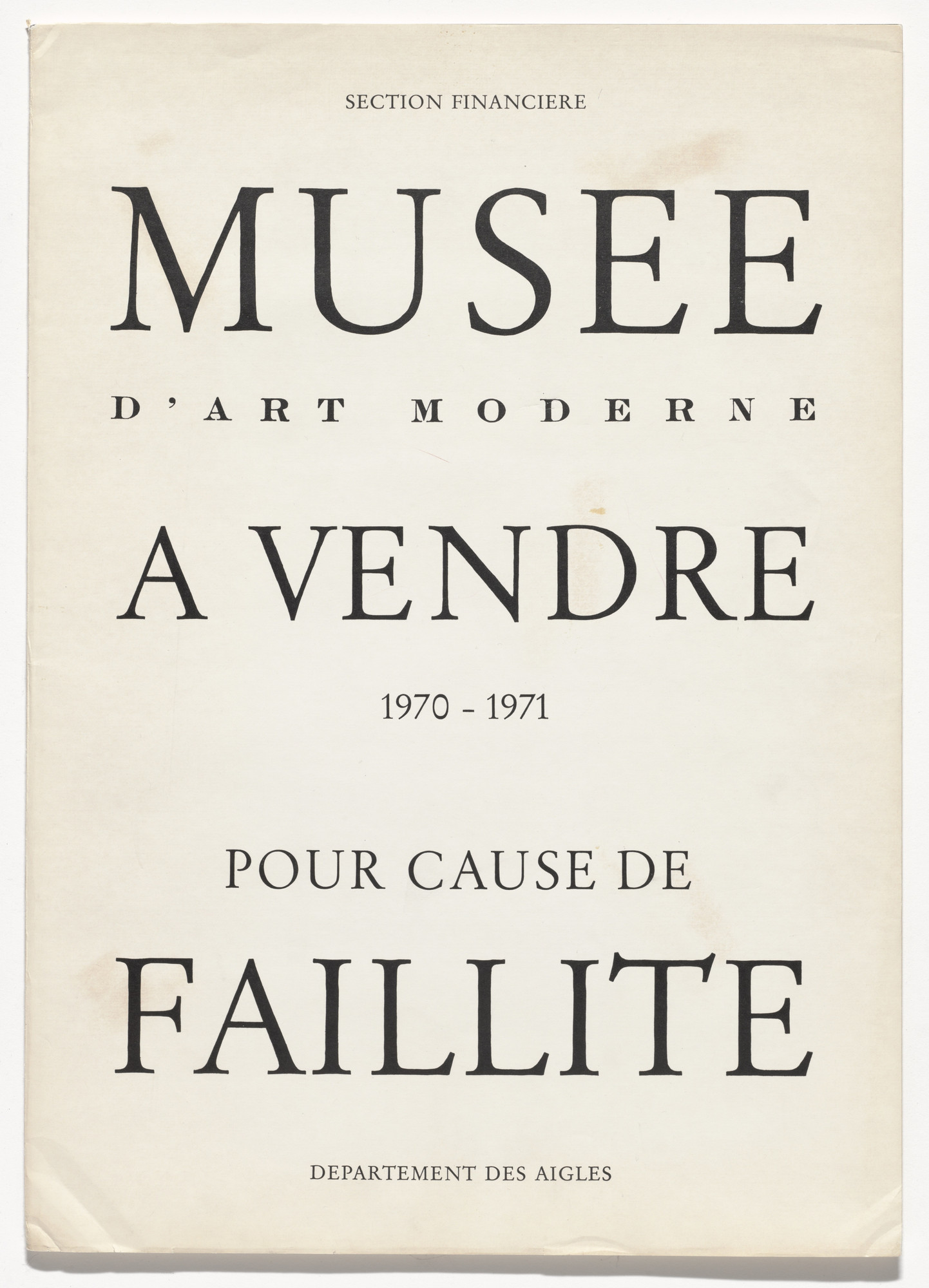 Marcel Broodthaers (Belgian, 1924–1976). Musée d'Art Moderne à vendre – pour cause de faillite (Museum of Modern Art for sale – due to bankruptcy). 1970–71. Artist's book, letterpress printed dust jacket wrapped around catalogue of Kӧlner Kunstmarkt '71 with artist's inscriptions, overall (folded, with catalog): 17 11/16 x 12 5/8 x 5/16 in. (45 x 32 x 0.8 cm). Publisher: Galerie Michael Werner, Cologne. Edition: 19. The Museum of Modern Art, New York. Partial gift of the Daled Collection and partial purchase through the generosity of Maja Oeri and Hans Bodenmann, Sue and Edgar Wachenheim III, Agnes Gund, Marlene Hess and James D. Zirin, Marie-Josée and Henry R. Kravis, and Jerry I. Speyer and Katherine G. Farley, 2011. © 2016 Estate of Marcel Broodthaers / Artists Rights Society (ARS), New York / SABAM, Brussels