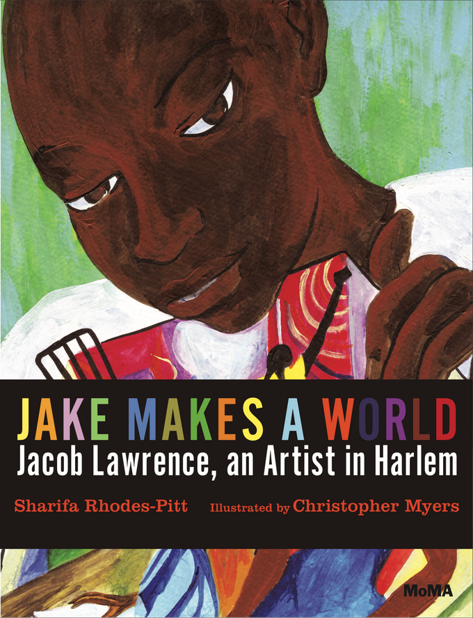 Jake Makes a World: Jacob Lawrence, a Young Artist in Harlem, by Sharifa Rhodes-Pitts, illustrated by Christopher Myers
