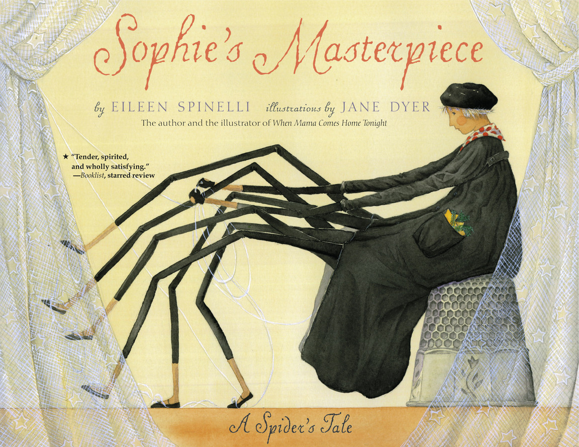 Sophie's Masterpiece: A Spider's Tale, by Eileen Spinelli, illustrated by Jane Dyer