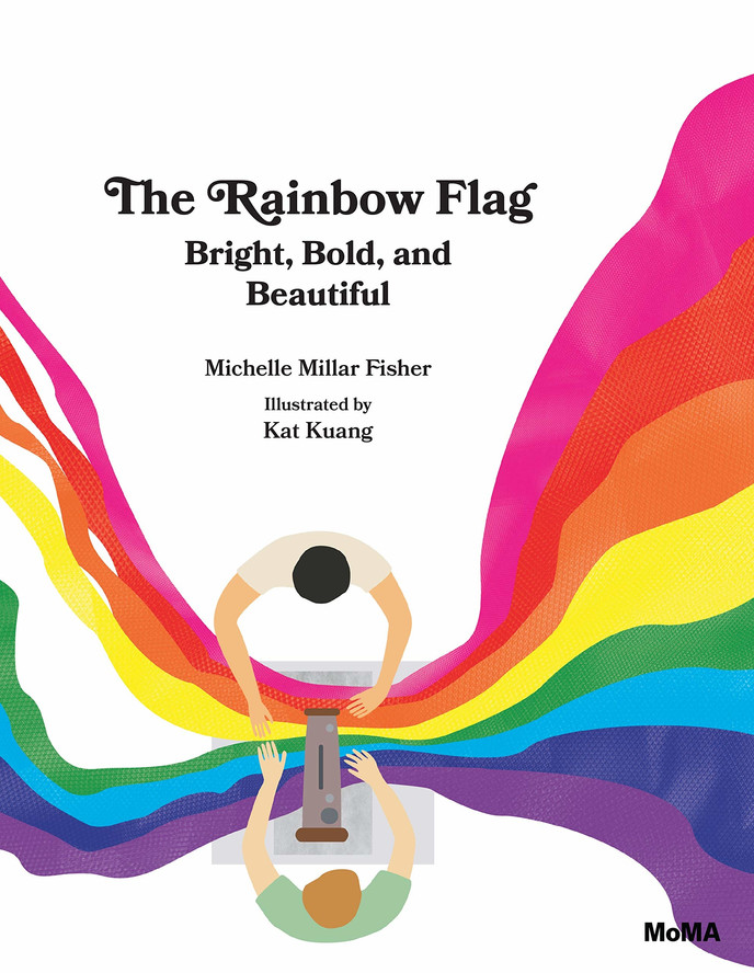 The Rainbow Flag: Bright, Bold, and Beautiful, by Michelle Millar Fisher, illustrated by Kat Kuang