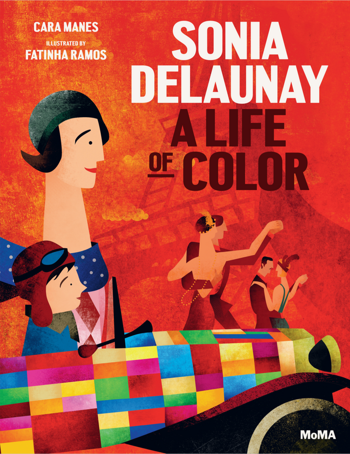 Sonia Delaunay: A Life of Color, by Cara Manes, illustrations by Fatinha Ramos