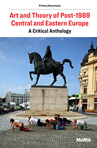 Art and Theory of Post-1989 Central and Eastern Europe: A Critical Anthology