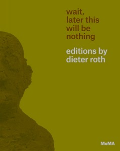 Cover of the exhibition catalogue Wait, Later This Will Be Nothing: Editions by Dieter Roth, published by The Museum of Modern Art