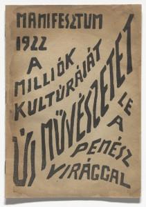 Ödön Palasovsky and Iván Hevesy. Manifesztum, 1922, A milliók kultúráját, Új muvészetet , Le a penész virággal (Manifesto, 1922, Millions Culture!, New Art!, Brake the Mold!). 1922