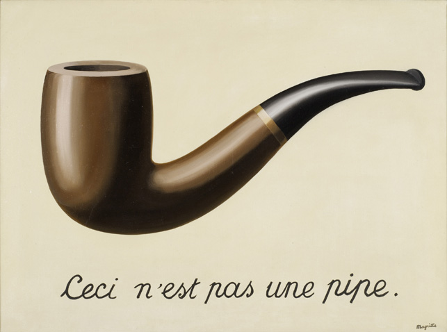 René Magritte. La trahison des images (Ceci n'est pas une pipe) (The Treachery of Images [This is Not a Pipe]). 1929. Oil on canvas, 23 3/4 x 31 15/16 x 1 in. (60.33 x 81.12 x 2.54 cm). Los Angeles County Museum of Art, Los Angeles, California, U.S.A. © Ch