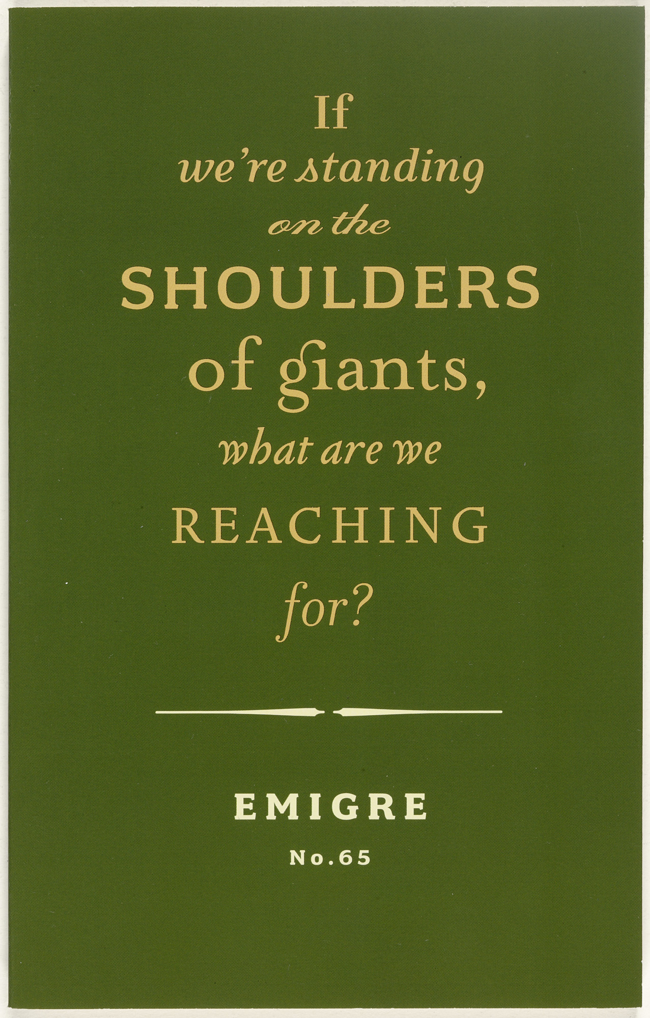 Emigre Inc., Rudy VanderLans, Zuzana Licko. Emigre 65, If We're Standing On The Shoulders Of Giants, What Are We Reaching For?. 2003