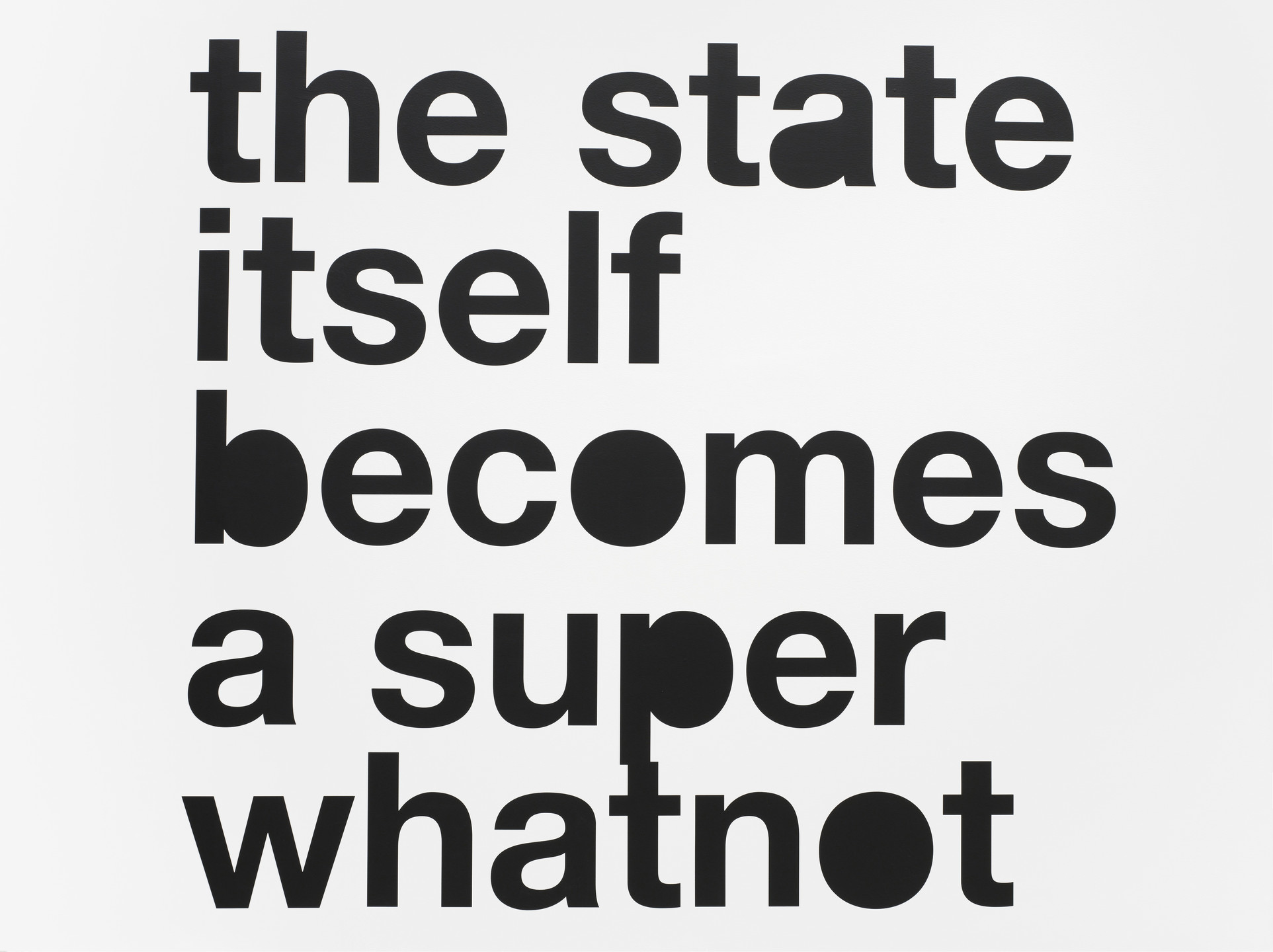 Liam Gillick. The State Itself Becomes a Super Whatnot. 2008