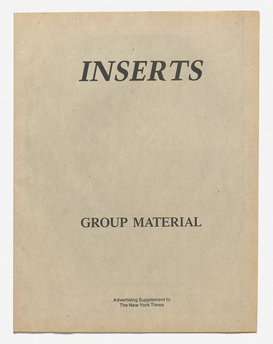 Group Material, Mike Glier, Jenny Holzer, Barbara Kruger, Carrie Mae Weems, Felix Gonzalez-Torres, Nancy Spero, Nancy Linn, Hans Haacke, Richard Prince, Louise Lawler. Inserts, an advertising supplement produced for New York Times. 1988