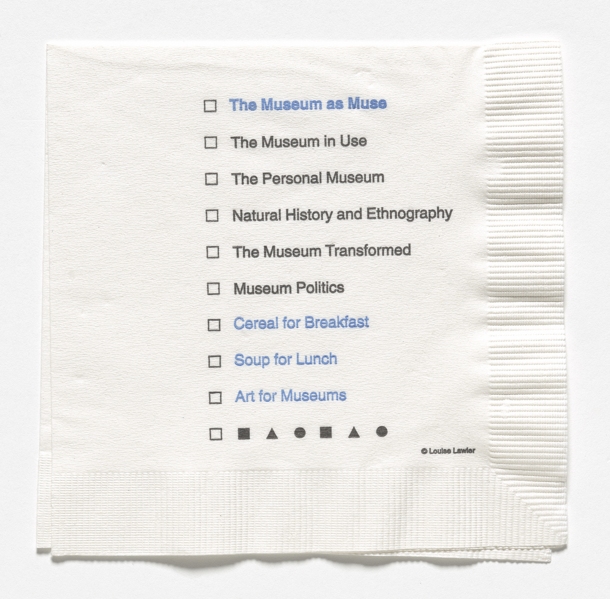 Louise Lawler. Napkin for The Museum as Muse: Artists Reflect, The Museum of Modern Art, New York, March 14–June 1, 1999. 1999