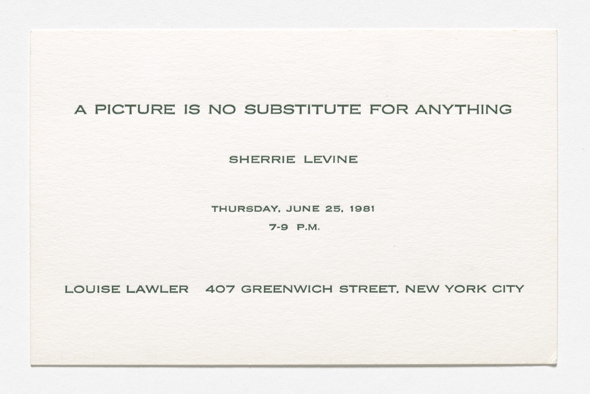 Louise Lawler, Sherrie Levine. Announcement card for A Picture Is No Substitute for Anything, Louise Lawler, 407 Greenwich Street, New York, June 25, 1981. 1981