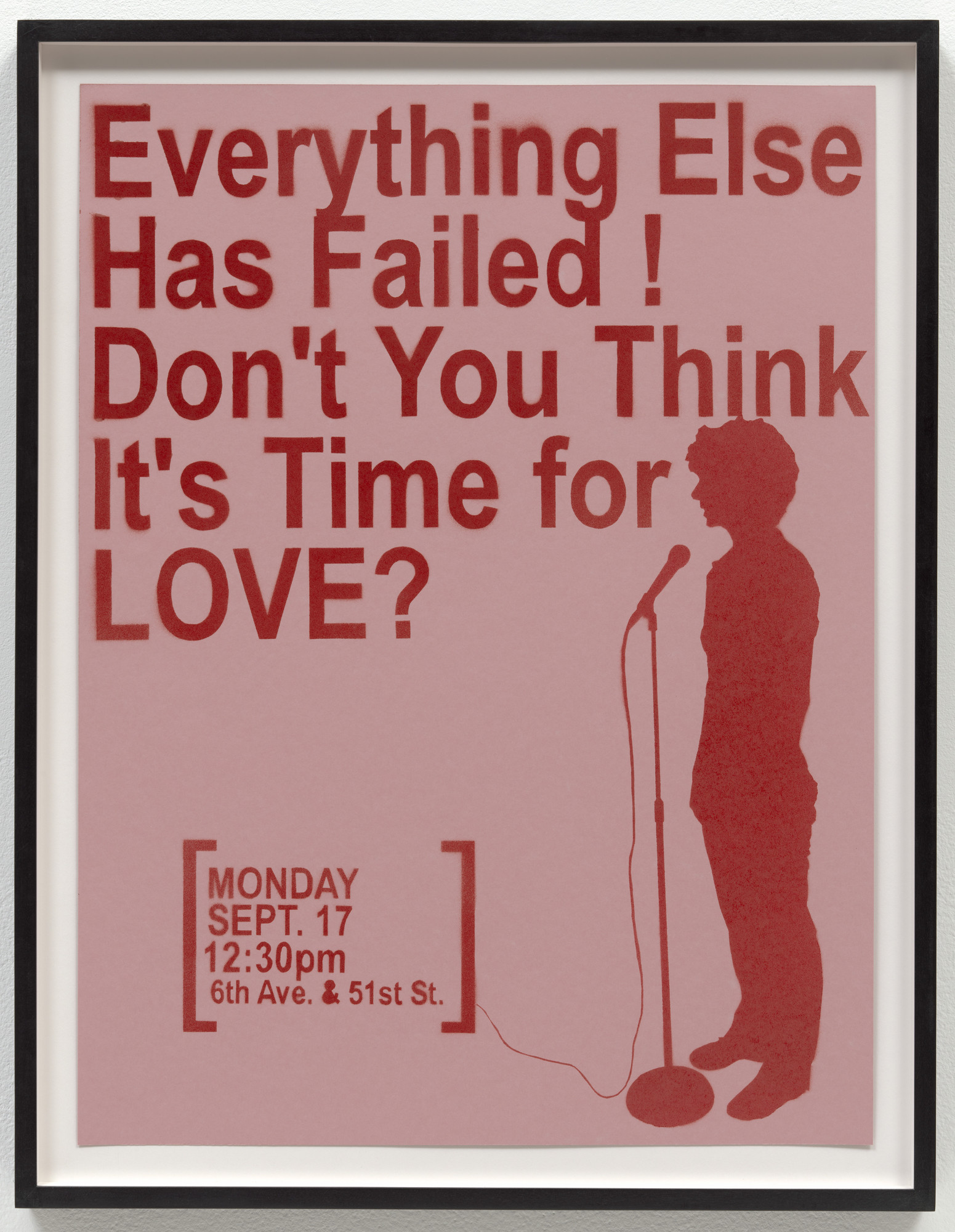 Sharon Hayes. Everything Else Has Failed! Don't You Think It's Time For Love?. 2007