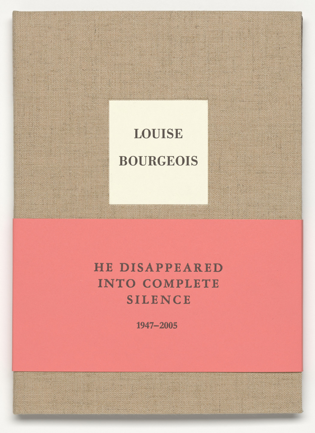 Louise Bourgeois. He Disappeared into Complete Silence, second edition. 2005