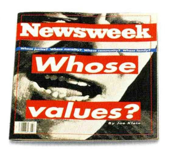 Barbara Kruger. Whose justice? Whose morality? Whose community? Whose family? Whose values?, cover for Newsweek magazine. 1992