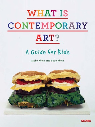 Cover of What is Contemporary Art? A Guide for Kids by Jacky Klien and Suzy Klein, published by The Museum of Modern Art