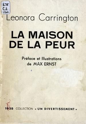Leonora Carrington. La Maison de la peur (The House of Fear). (Paris: H. Parisot, 1938.) Illustrations by Max Ernst