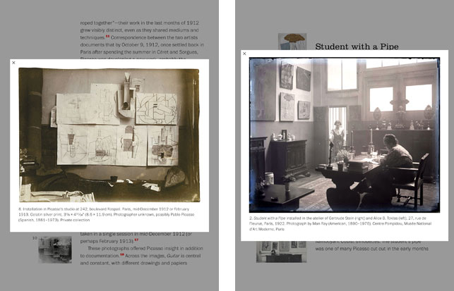 Screenshots from the e-book Picasso: The Making of Cubism 1912–1914, published by MoMA. Left: Installation in Picasso's studio at 242, boulevard Raspail. Paris, mid-December 1912 or February 1913. Photographer unknown, possibly Pablo Picasso. Private collection; Right: Student with a Pipe installed in the atelier of Gertrude Stein (right) and Alice B. Toklas (left), 27, rue de Fleurus, Paris, 1922. Photograph by Man Ray. Centre Pompidou, Musee National d'Art Moderne, Paris. ©  2014 Artists Rights Society (ARS), New York/ADAGP Paris/Man Ray Trust