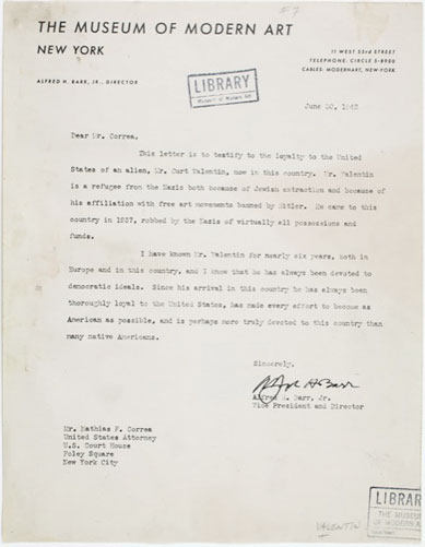 """An example of one of the few documents within the collections of the MoMA Archives documenting the work the Barrs did to help others emigrate and remain in the U.S. In this letter from Alfred H. Barr, Jr. to Mathias F. Correa, United States Attorney, Barr testifies to the loyalty of gallery owner Curt Valentin, an alien, to the U.S. and his """"democratic ideals,"""" June 30, 1942. Curt Valentin Papers, VII.A. The Museum of Modern Art Archives, New York"""